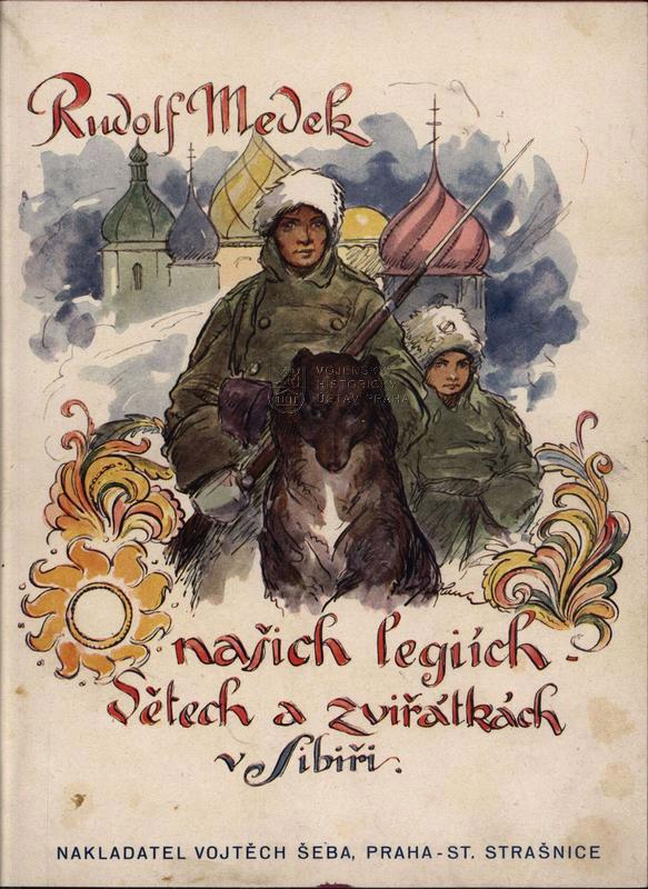 MEDEK, Rudolf. O našich legiích, dětech a zvířátkách v Sibiři.
