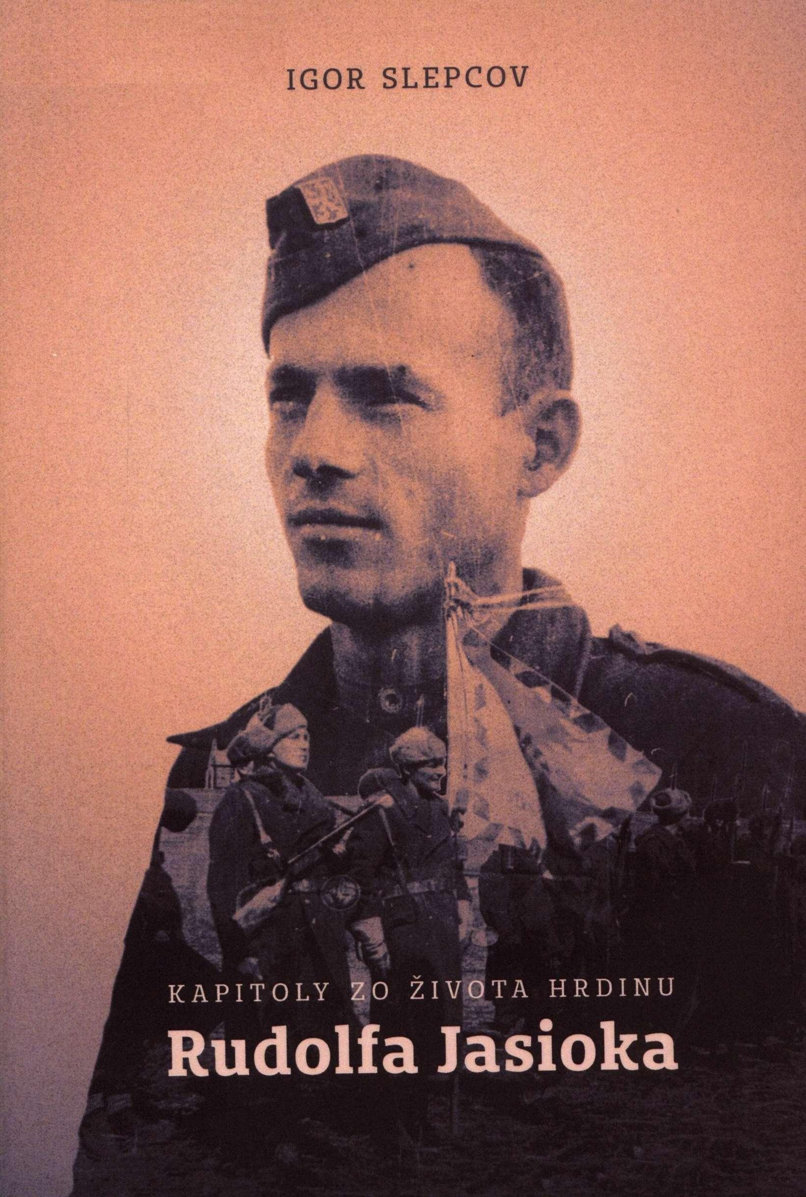 SLEPCOV, Igor. Kapitoly zo života hrdinu Rudolfa Jasioka