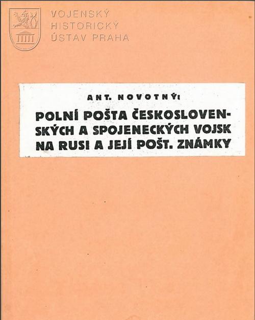 NOVOTNÝ, Antonín. Polní pošta československých a spojeneckých vojsk na Rusi a její pošt. známky