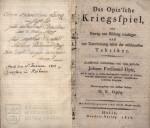 OPIZ, Johann Ferdinand. Das Opiz´sche Kriegsspiel : ein Beitrag zur Bildung künftiger und zur Unterhaltung selbst der erfahrensten Taktiker.
