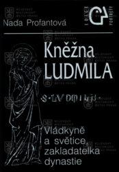 PROFANTOVÁ, Naďa. Kněžna Ludmila